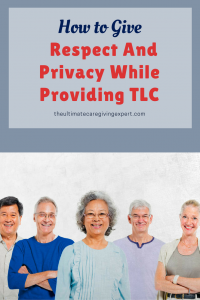 Seniors|How to give respect and privacy while providing TLC