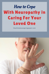 Man with nerve pain in hand|How to cope with neuropathy in caring for your loved one